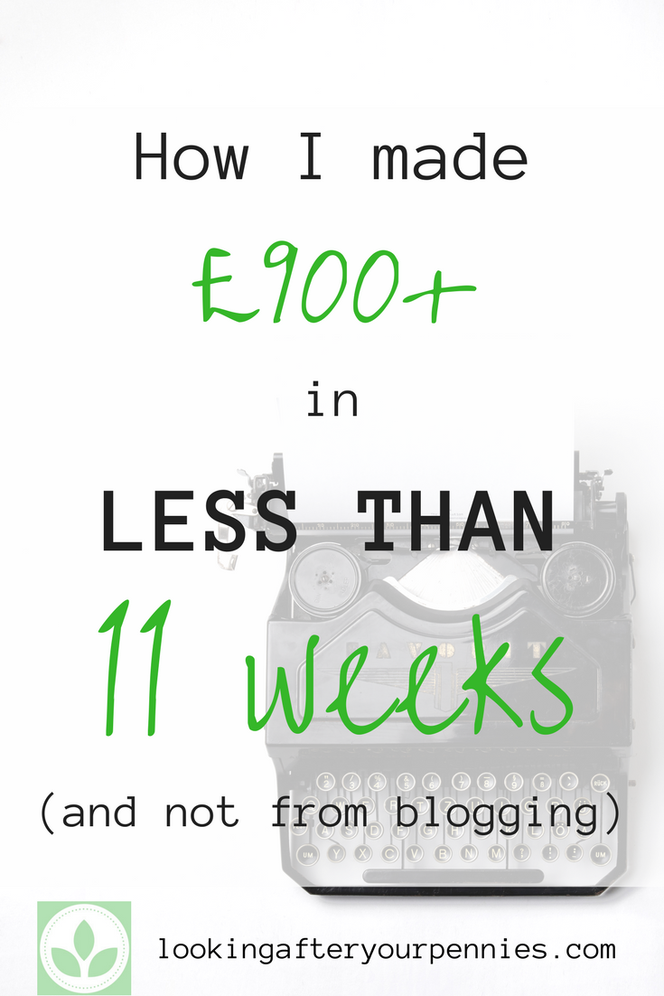 How I made £900+ in less than 11 weeks (and not from blogging)