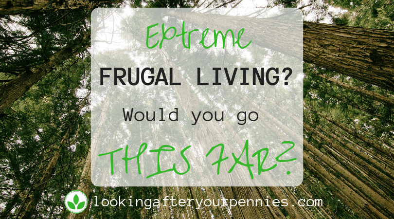 Extreme Frugal Living?  Would you go THIS far?