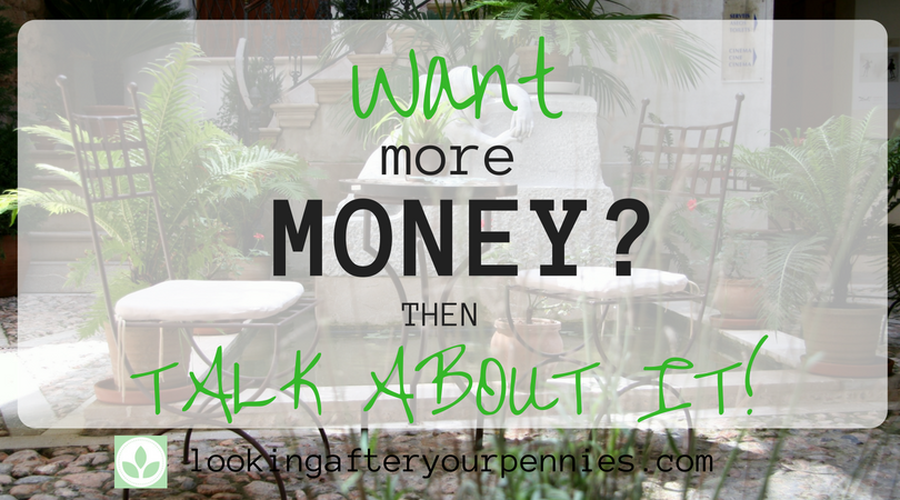 Want More Money?  Then Talk About It!