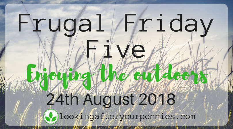 Frugal Friday Five – Enjoying the Outdoors – 24th August 2018