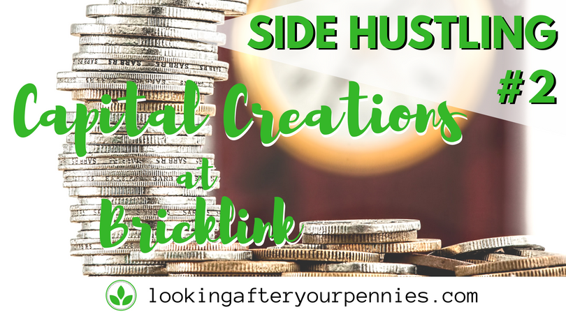 Side Hustling #2 – Capital Creations at Bricklink