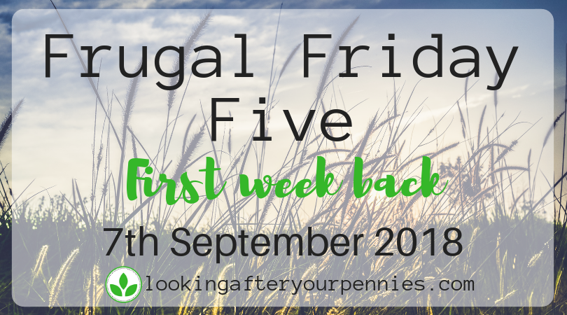 Frugal Friday Five – First Week Back – 7th September 2018
