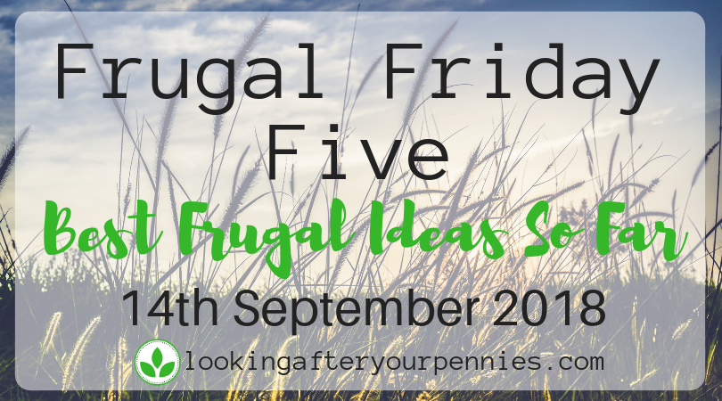 Frugal Five Five – The Best Frugal Ideas So Far – 14th September