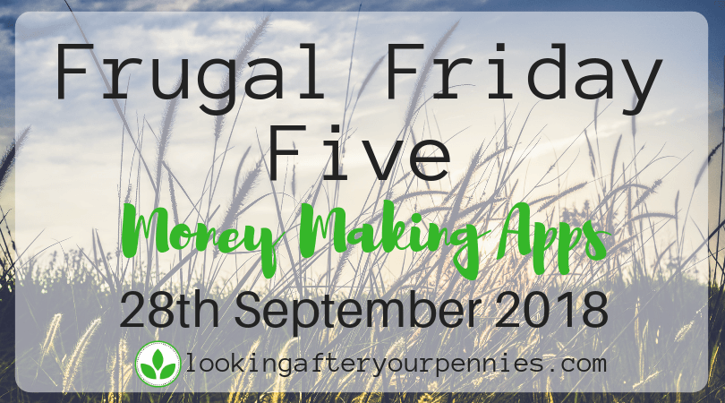 Frugal Friday Five – Money Making Apps – 28th September 2018