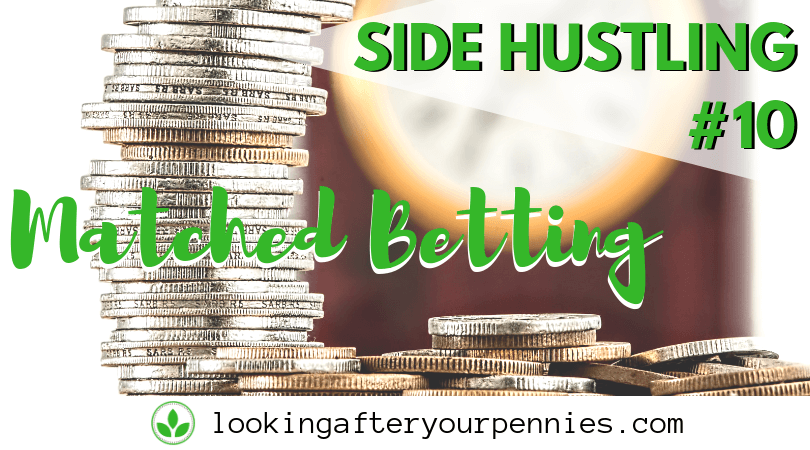 Side Hustling #10 – Matched Betting