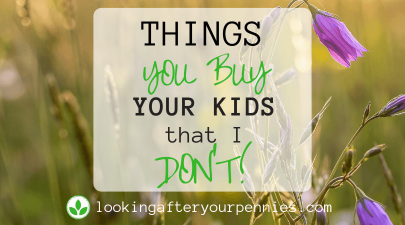 Things You Buy Your Kids That I Don't!