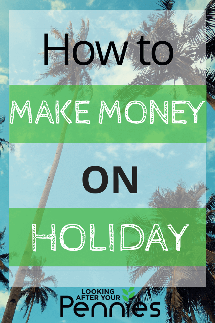 How To Make Money On Holiday